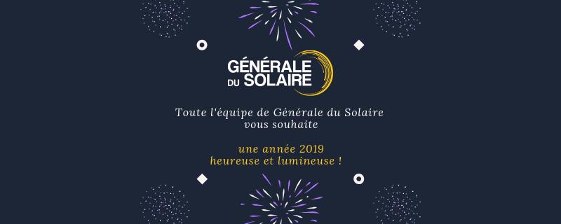 Toute l'équipe Générale du Solaire vous souhaite une année 2019 heureuse et lumineuse !